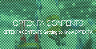 OPTEX FA CONTENTS Getting to Know OPTEX FA